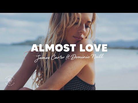 James Carter - Almost Love (Lyrics) ft. Dominic Neill