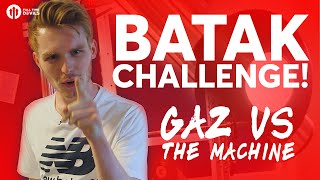 BATAK CHALLENGE! Gaz vs the Machine!