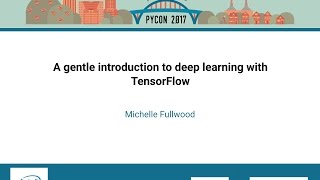 Michelle Fullwood   A gentle introduction to deep learning with TensorFlow   PyCon 2017