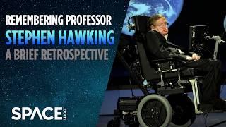 Remembering Professor Stephen Hawking - A Brief Retrospective