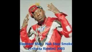 Elephant Man - Nah Stop Smoke (Trifecta Riddim) 2003