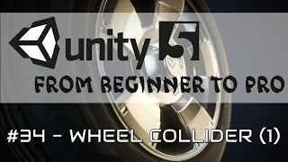 Unity 5 - From Beginner to Pro #34 - Wheel Collider (1)