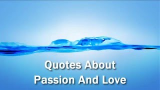 Passion Quotes - Quotes About Passion And Love - Thoughts On Passion - Wise Words About Passion