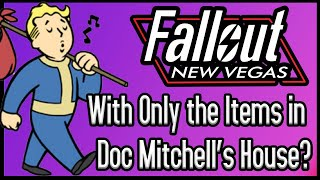 Can You Beat Fallout New Vegas With ONLY The Items In Doc Mitchell's House?