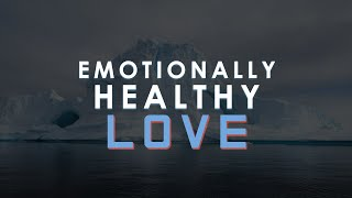 Emotionally Healthy Love - Week 07 of Emotionally Healthy Spirituality