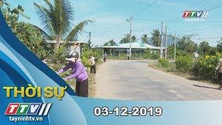 Thời sự Tây Ninh 03-12-2019   Tin tức hôm nay   TayNinhTV