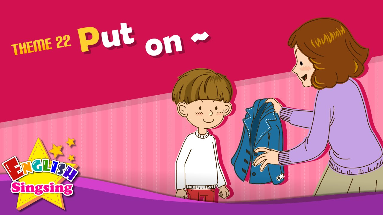 Theme 22 Put On  Put On Your Coat  Esl Song & Story  Learning English For Kids  Youtube