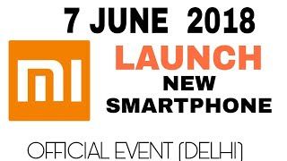 Xiaomi New Smartphone Launch 7 June 2018,Redmi Budget Phones,Mi Dual camera,Y2 Official Event Delhi