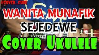 """WANITA MUNAFIK - SEJEDEWE """"Cover Ukulele"""""""