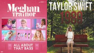 Meghan Trainor vs. Taylor Swift - All About That Bass/Shake It Off (Mashup)