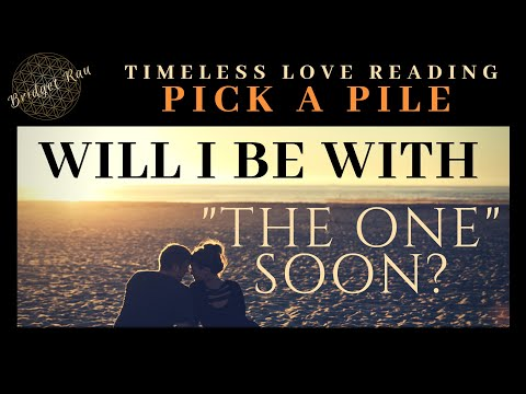 💞Pick A Pile💞 Will You Be With The One Soon? Soul Mate, Twin Flame Timeless Love Reading