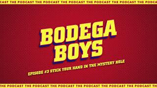 Bodega Boys Ep 3: Stick Your Hand In The Mystery Hole