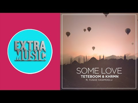 Teteboom & Khrmn Feat. Tuğçe Haşimoğlu - Some Love (Radio Edit)
