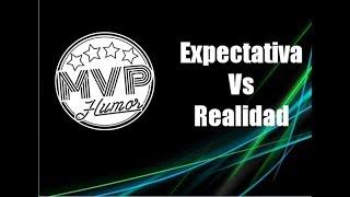 Expectativa Vs Realidad - MVP Humor Oficial