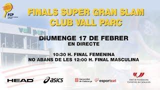 Finals Super Gran Slam C.Vall Parc - Federació Catalana Pàdel