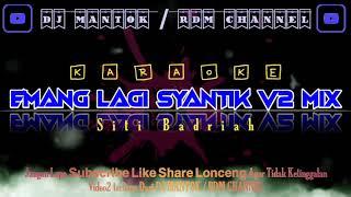 Download KARAOKE - EMANG LAGI SYANTIK V2 MIX - SITI BADRIAH - DJ MANTOK