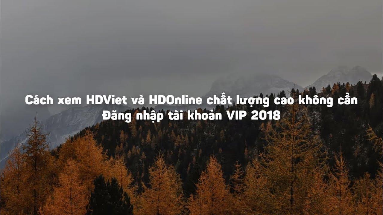 Hướng dẫn xem phim VIP không cần tài khoản trên HDOnline và HDViet 2018