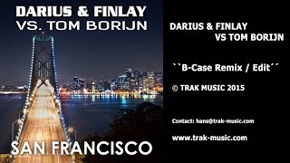 Darius & Finlay Vs Tom Borijn - San Francisco (B-Case Remix / Edit)