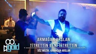 Armağan Arslan - Titrettin Beni Titrettin 2019- Yeni Klip
