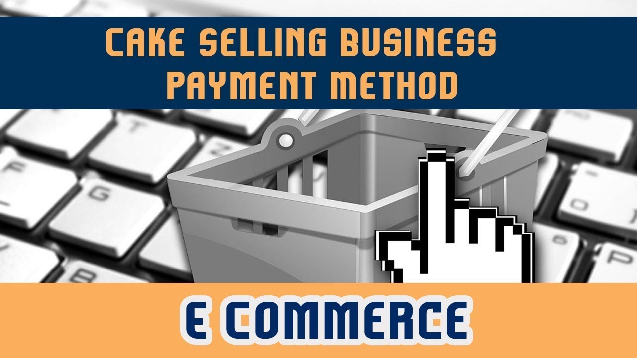 12. Cake Selling Business | How to Start Your Own Business Via E -Commerce | Payment Method