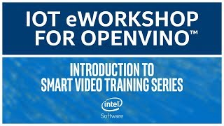 Series Introduction | Intel® Distribution of OpenVINO™ Toolkit | eWorkshop | Intel Software