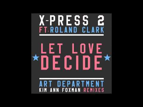 X-Press 2 Ft. Roland Clark - Let Love Decide [Art Department Remix]