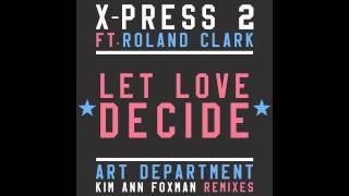 Скачать X Press 2 Ft Roland Clark Let Love Decide Art Department Remix