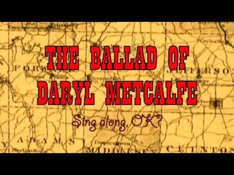 The Ballad of Daryl Metcalfe