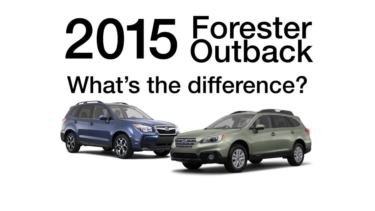 2015 Outback vs Forester What s the difference NEW MODEL