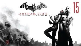 Прохождение Batman Return to Arkham City - Джокер и Женщина Кошка #15 [без комментариев]
