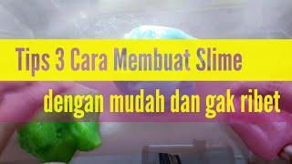Tips 3 Cara membuat slime dengan mudah dan gak ribet