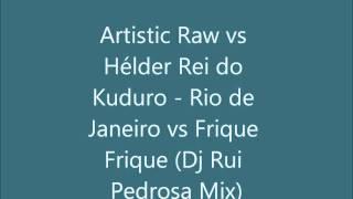 Artistic Raw vs Hélder Rei do Kuduro - Rio de Janeiro vs Frique Frique (DjRuiPedrosa Mix)