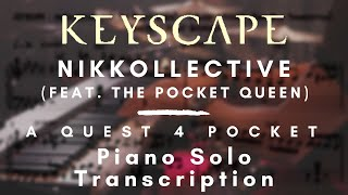 "KEYSCAPE - NikKollective (feat. The Pocket Queen) - ""A Quest 4 Pocket"" (Piano Solo Transcription)"