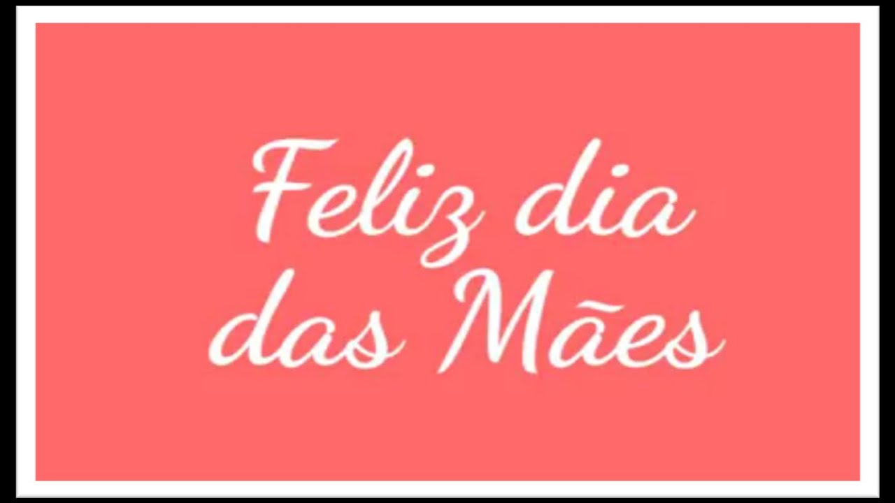 Mensagem Feliz Dia Das Mães Youtube