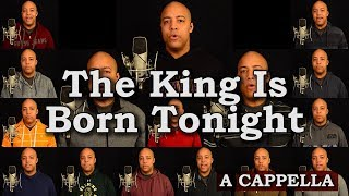 The King Is Born Tonight (A Cappella Looping)