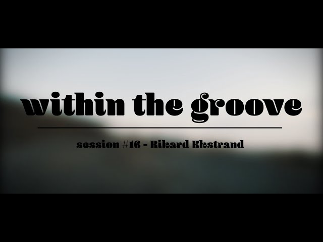 Within the groove #16 - Rikard Ekstrand