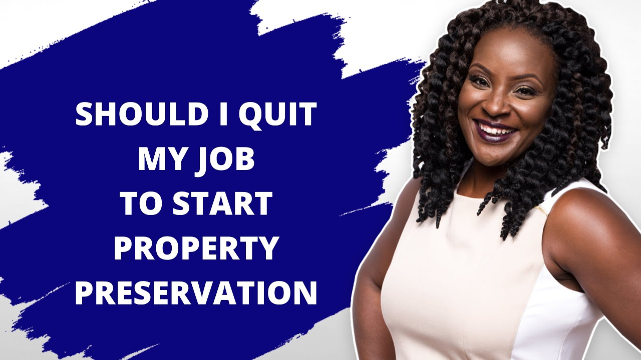 Should I Quit My Job To Start A Property Preservation Business?