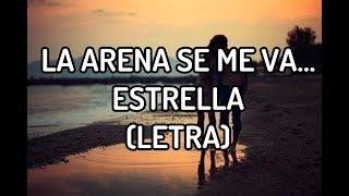 LA ARENA SE ME VA  - ESTRELLA LETRA