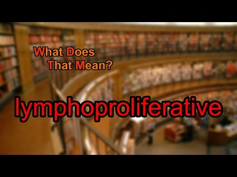 What does lymphoproliferative mean?