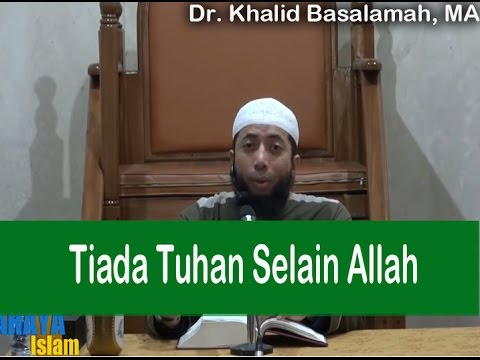 Tiada Tuhan Selain Allah - Khalid Basalamah
