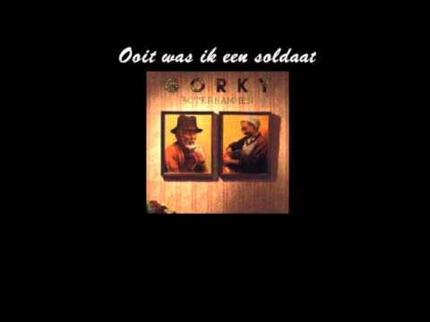 Gorki - Ooit was ik een soldaat (song+lyrics)