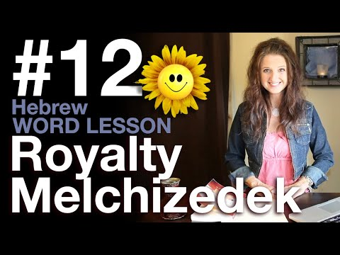 Learn the Meaning of the Hebrew word: MELCHIZEDEK