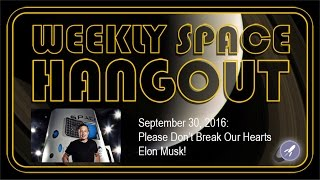 Weekly Space Hangout - Sept. 30, 2016: Please Don't Break Our Hearts Elon Musk