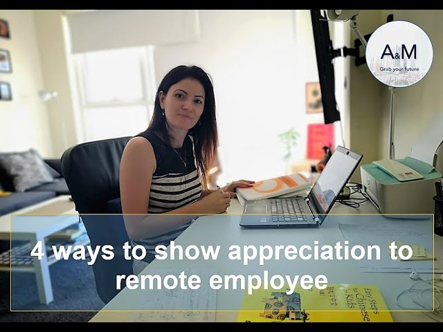 4 ways to show appreciation to remote employees.
