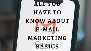 Everything You Have To Know About E-Mail Marketing Basics