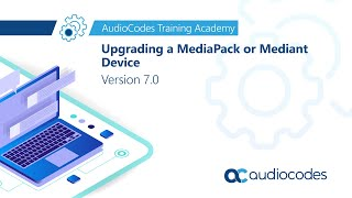 Upgrading a MediaPack or Mediant Device - Version 7.0