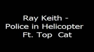 Ray Keith - Police in Helicopter Ft. Top Cat ( full origional version)