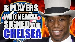 8 Players Who Nearly Signed For CHELSEA