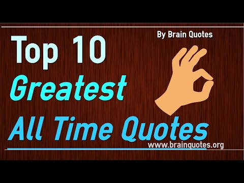 Top 10 Greatest Quotes of All Time Ever
