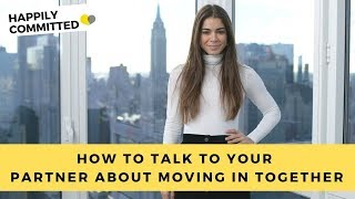 How To Talk To Your Boyfriend About Moving In Together | How To Talk To Your Partner About Moving In